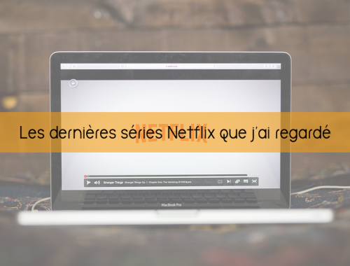 Les dernières séries Netflix que j'ai regardé