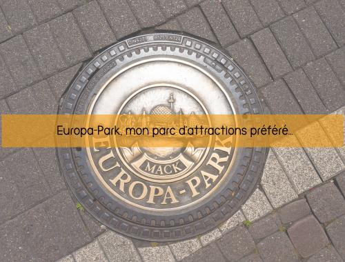 Europapark, mon parc d'attractions préféré